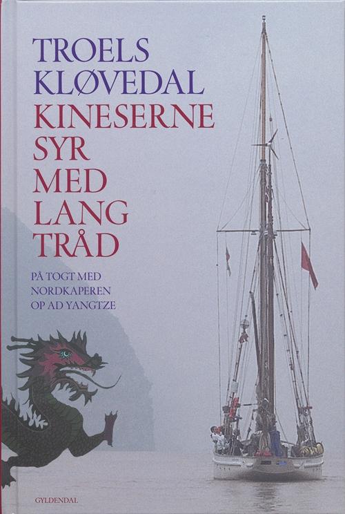 Gyldendal Hardback: Kineserne syr med lang tråd - Troels Kløvedal - Bøger - Gyldendal - 9788702049619 - June 30, 2006