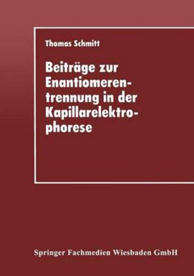 Beitrage Zur Enantiomerentrennung in Der Kapillarelektrophorese - Thomas Schmitt - Bøger - Deutscher Universitatsverlag - 9783824420636 - 1995