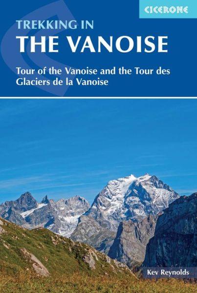 Trekking in the Vanoise: Tour of the Vanoise and the Tour des Glaciers de la Vanoise - Kev Reynolds - Bøger - Cicerone Press - 9781852848637 - November 15, 2021