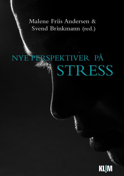 Nye perspektiver på stress - Malene Friis Andersen og Svend Brinkmann - Bøger - Klim - 9788771291674 - October 4, 2013