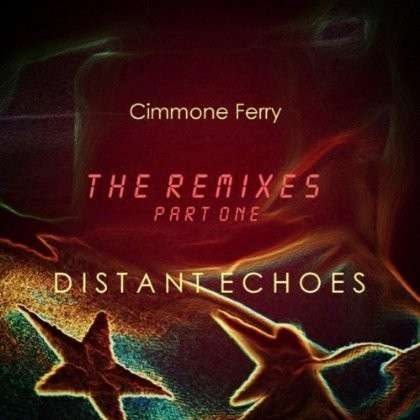 Distant Echoes: Remixes 1 - Cimmone Ferry - Musik - CD Baby - 0029882563687 - July 30, 2013