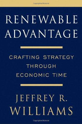 Renewable Advantage: Crafting Strategy Through Economic Time - Jeffrey Williams - Bøger - Free Press - 9780684833699 - 1999