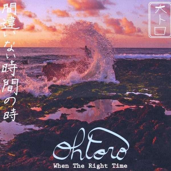 When the Right Time - Ohtoro - Musik -  - 0029882567715 - June 23, 2014