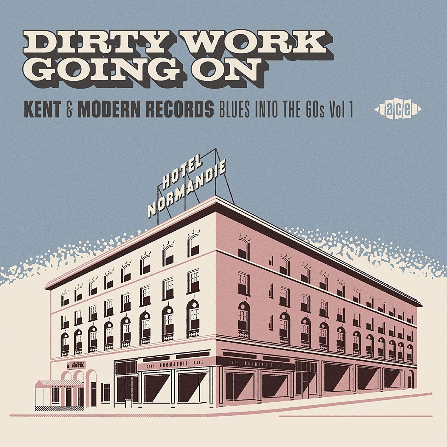 Dirty Work Going On - Kent & Modern Records Blues Into The 60s Vol. 1 - Various Artists - Musik - ACE - 0029667098724 - July 31, 2020