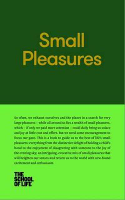 Small Pleasures - The School of Life - Bøger - The School of Life Press - 9780993538735 - September 4, 2018