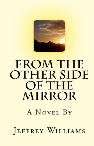 From the Other Side of the Mirror - Jeffrey Williams - Bøger - CreateSpace Independent Publishing Platf - 9781442110779 - March 18, 2009