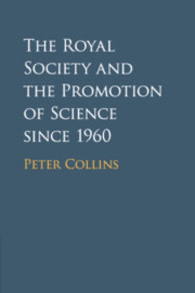 The Royal Society and the Promotion of Science since 1960 - Peter Collins - Bøger - Cambridge University Press - 9781108705806 - February 21, 2019