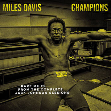 Champions - Rare Miles From The Complete Jack Johnson Sessions (Opaque Yellow Vinyl) (RSD 2021) - Miles Davis - Musik - LEGACY/ COLUMBIA - 0194398605814 - July 17, 2021