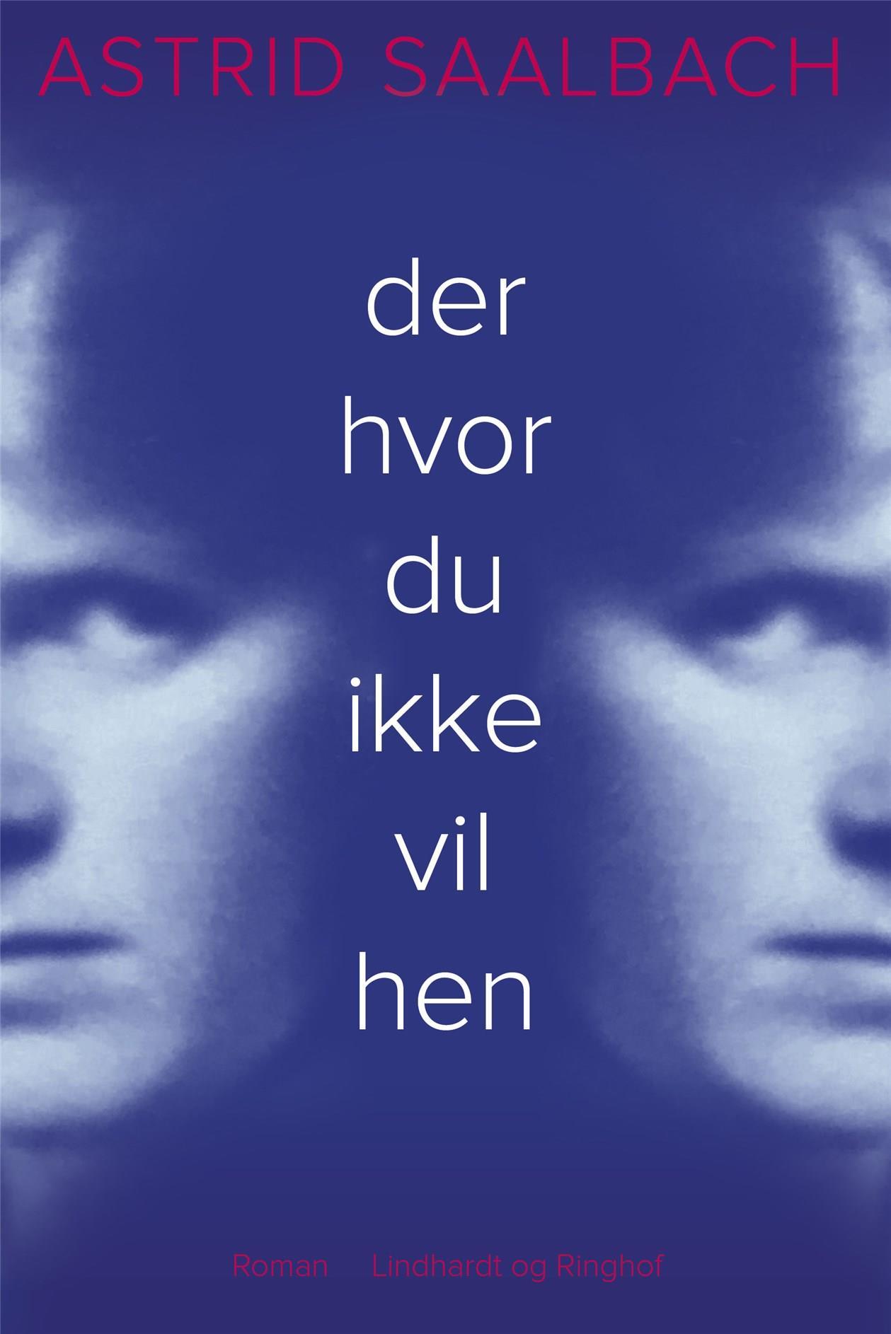 Der hvor du ikke vil hen - Astrid Saalbach - Bøger - Lindhardt og Ringhof - 9788711986820 - April 23, 2021