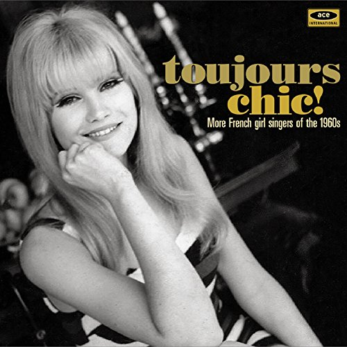 Toujours Chic! More French Girl Singers Of The 1960S - Various Artists - Musik - ACE RECORDS - 0029667072823 - October 9, 2015