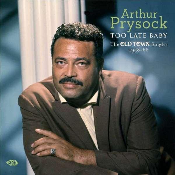Too Late Baby - Arthur Prysock - Musik - ACE - 0029667059824 - June 5, 2014