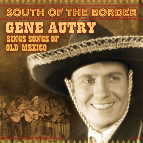 South of the Border Songs of Old Mexico - Gene Autry - Musik - COUNTRY - 0030206700824 - November 16, 2019