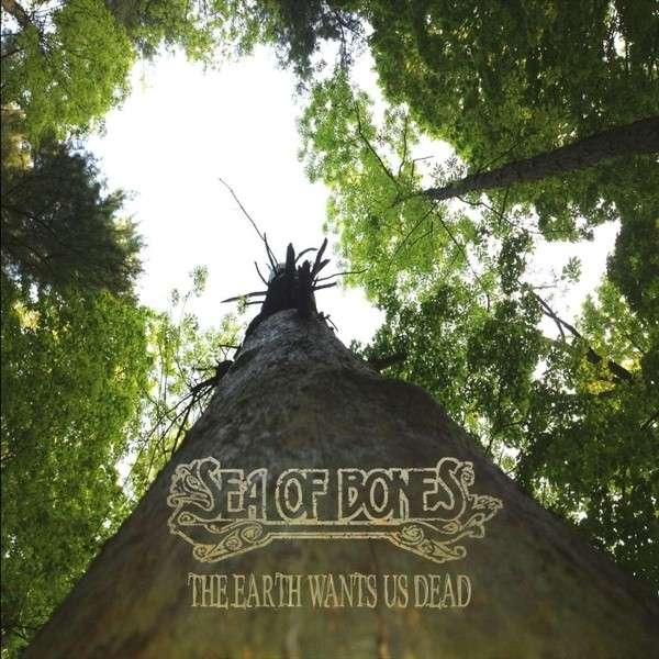 Earth Wants Us Dead - Sea of Bones - Musik - CD Baby - 0029882565841 - October 31, 2013