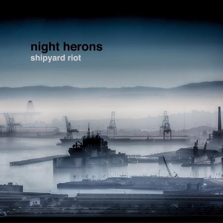 Shipyard Riot - Night Herons - Musik - Night Herons - 0029882568859 - August 1, 2014