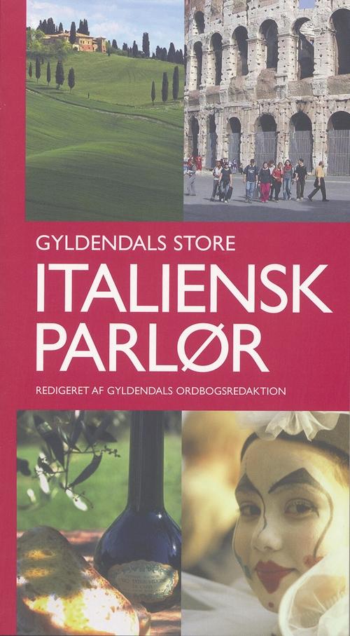 Gyldendals Store Parlører: Gyldendals Store Italiensk parlør - Gyldendal Ordbogsafdeling - Bøger - Gyldendal - 9788702038859 - July 20, 2005