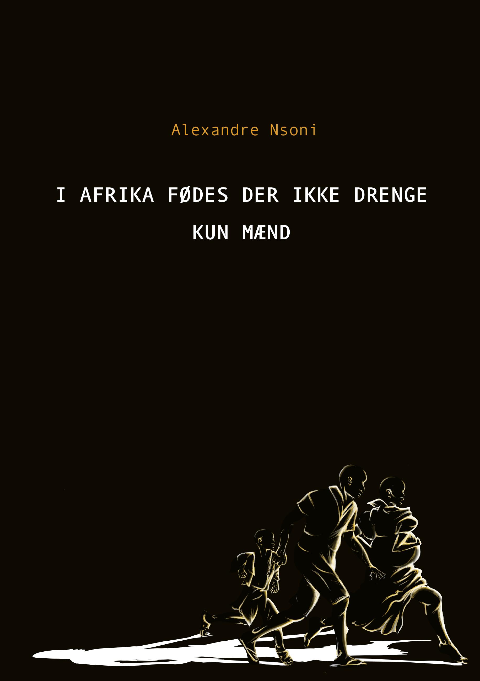 I Afrika fødes der ikke drenge - kun mænd - Alexandre Nsoni - Bøger - Vilakazi Publishing - 9788797215869 - June 28, 2021