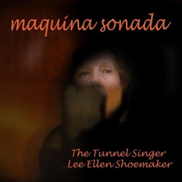 Maquina Sonada - Tunnel Singer Lee Ellen Shoemaker - Musik - Tunnel Singer Records - 0029882564899 - October 5, 2013