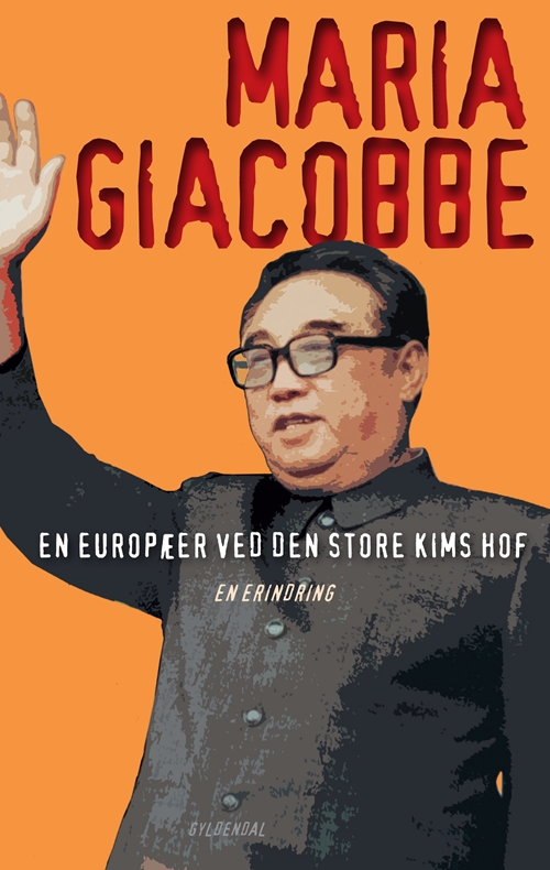 En europæer ved den store Kims hof - Maria Giacobbe - Bøger - Gyldendal - 9788702148909 - September 30, 2013