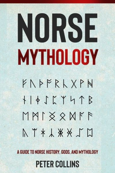 Norse Mythology: A Guide to Norse History, Gods and Mythology - Peter Collins - Bøger - Independently Published - 9798748964913 - May 5, 2021