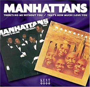 There's No Me Without You - Manhattans - Musik - KENT - 0029667222921 - February 23, 2004