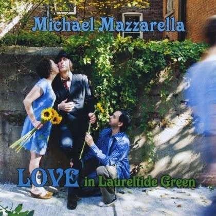 Love in Laureltide Green - Michael Mazzarella - Musik - CD Baby - 0029882562925 - June 20, 2013