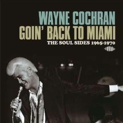 Goin' Back To Miami - Wayne Cochran - Musik - ACE - 0029667058926 - April 30, 2014