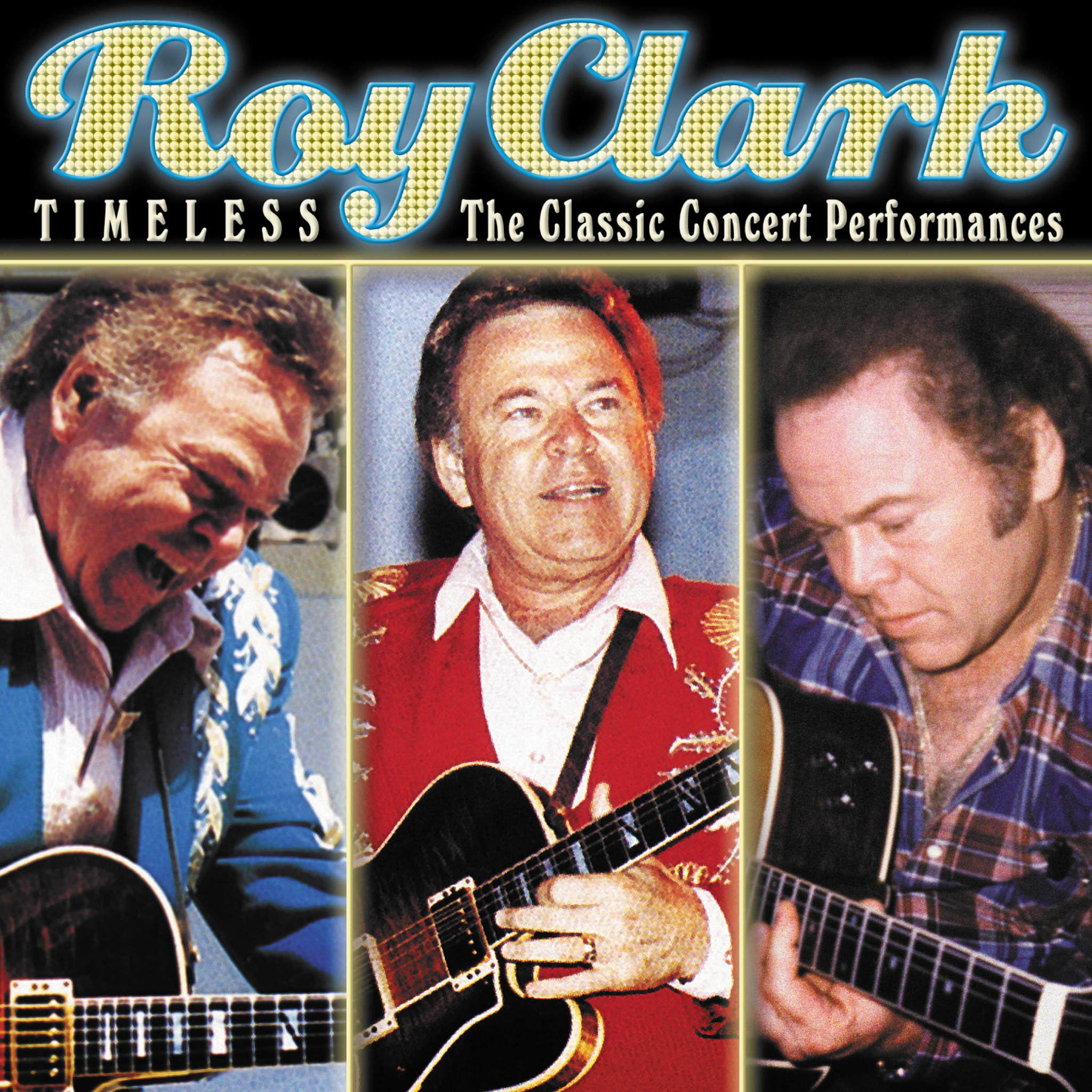 Timeless - the Classic Concert Performances - Roy Clark - Musik - COUNTRY - 0030206690927 - September 30, 2008