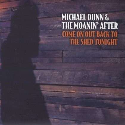 Come on out Back to the Shed Tonight - Dunn,michael & the Moanin' After - Musik - Michael Dunn & the Moanin' After - 0029882899939 - May 4, 2013