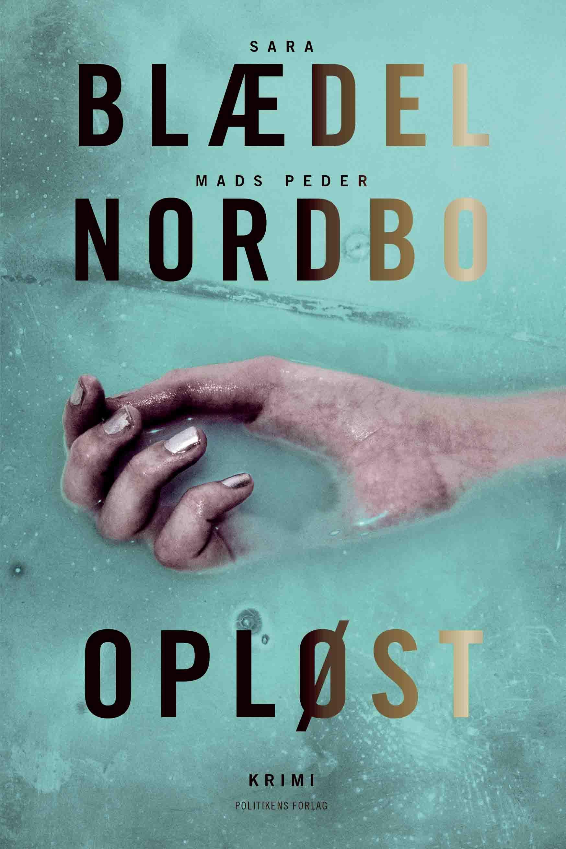 Opløst - Sara Blædel & Mads Peder Nordbo - Bøger - Politikens Forlag - 9788740066951 - June 16, 2021