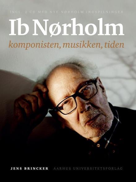 Ib Nørholm - Jens Brincker - Musik - Aarhus Universitetsforlag - 9788771840995 - January 24, 2017