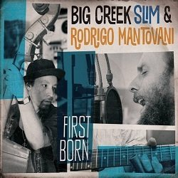 First Born - Big Creek Slim & Rodrigo Mantovani - Musik - Straight Shooter Records - 9955477454000 - 2018