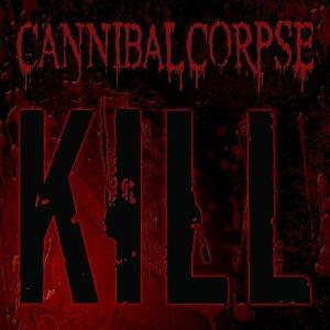 Kill - Cannibal Corpse - Musik - METALMASTERS - 0039841456004 - 24/7-2007