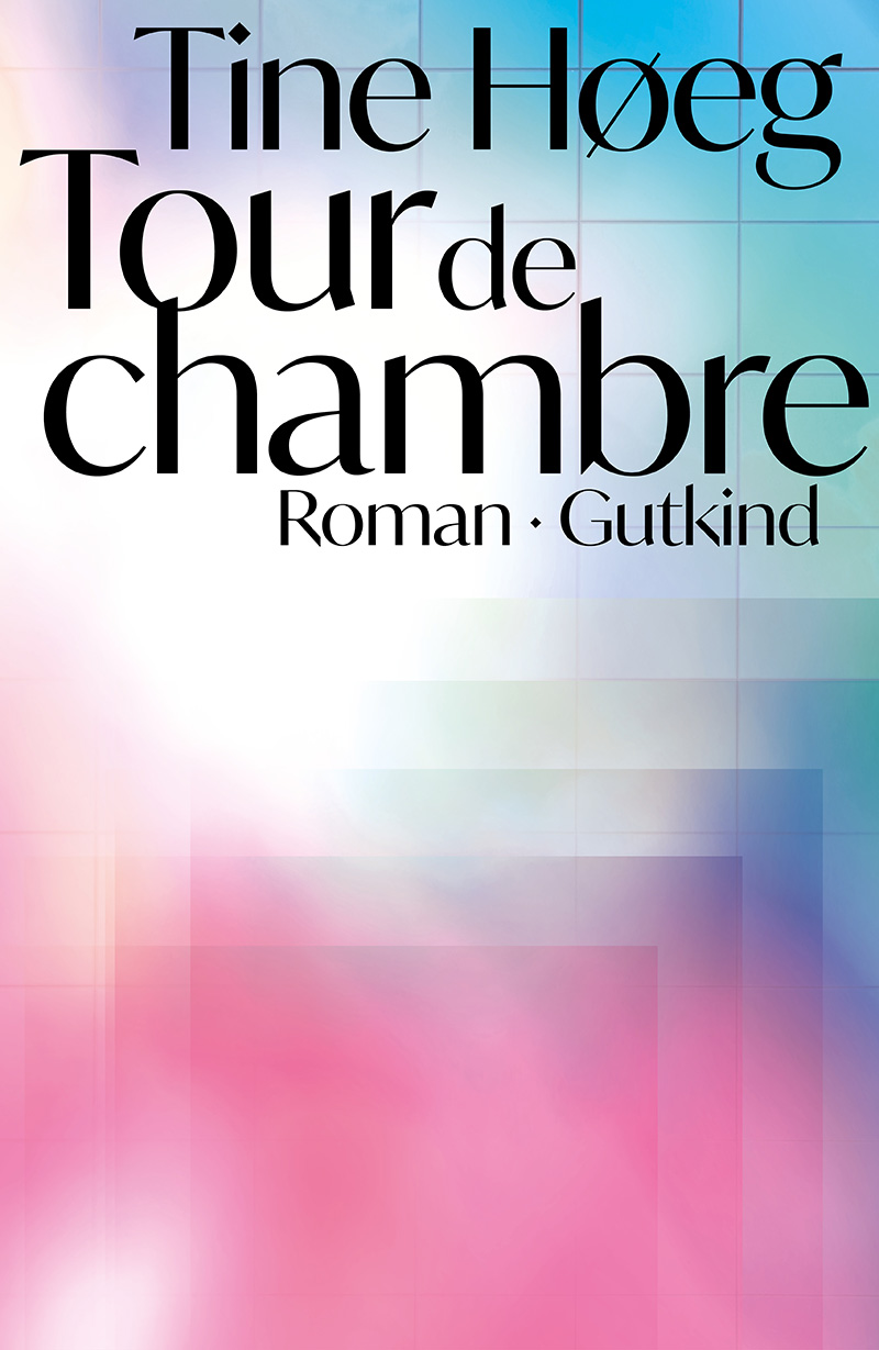 Tour de chambre - Tine Høeg - Bøger - Gutkind Forlag - 9788743400004 - 27/5-2020