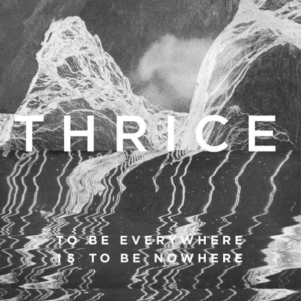 To Be Everywhere Is to Be Nowh - Thrice - Musik - BMG - 4050538202014 - 27/5-2016