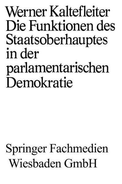 Die Funktionen Des Staatsoberhauptes in Der Parlamentarischen Demokratie - Demokratie Und Frieden - Werner Kaltefleiter - Bøger - Vs Verlag Fur Sozialwissenschaften - 9783663157014 - 1970