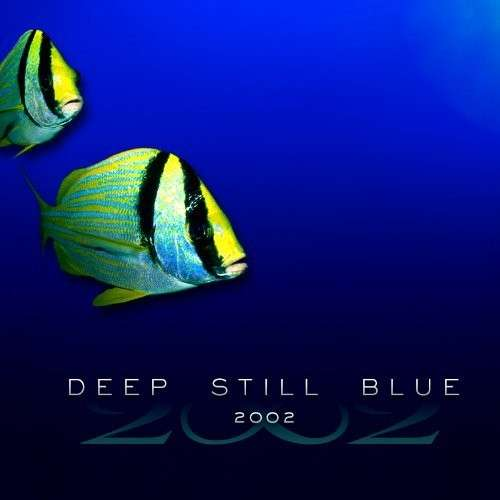 Deep Still Blue - 2002 - Musik - Galactic Playground Music - 0043397011020 - 8/5-2007