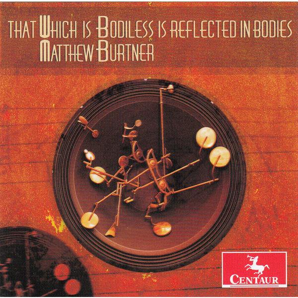 That Which is Bodiless is Reflected in Bodies - Burtner - Musik - Centaur - 0044747333021 - 27/5-2014