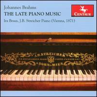 Late Piano Music - Brahms / Braus / Streicher - Musik - Centaur - 0044747285023 - July 24, 2007