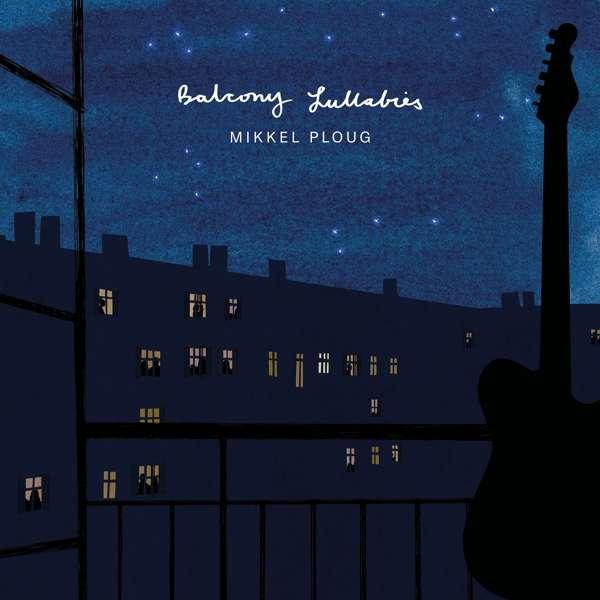 Balcony Lullabies - Mikkel Ploug - Musik - COAST TO COAST - 0663993201023 - October 23, 2020
