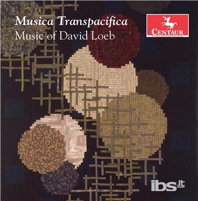 Musica Transpacifica / Music of David Loeb - Loeb / Kambe / Loeb - Musik -  - 0044747358024 - 6/4-2018