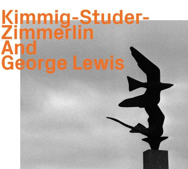 And George Lewis - Kimmig / Studer / Zimmerlin - Musik - EZZ-THETICS - 0752156101024 - November 29, 2019