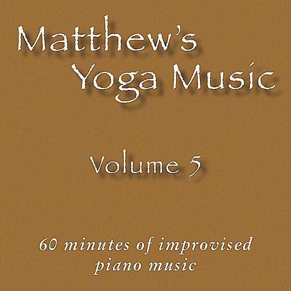 Matthew's Yoga Music 5 - Matt Johnson - Musik - Dolce & Nuit Productions - 0045011172025 - 21/9-2010