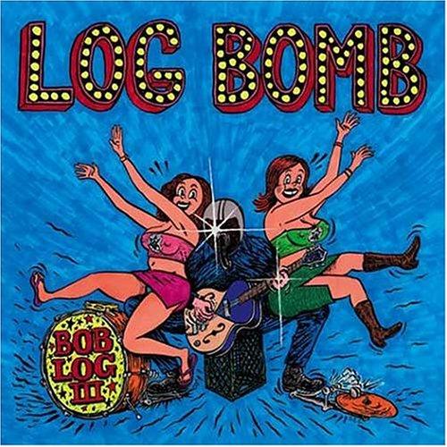 Log Bomb - Bob Log III - Musik - ROCK - 0045778037025 - 3/8-2005