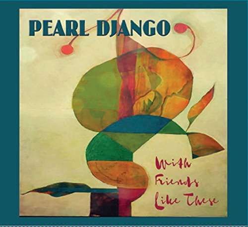 With Friends Like These - Pearl Django - Musik - MODERN HOT - 0753701302026 - May 19, 2017