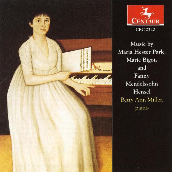 Music by Park, Bigot & Mendelssohn Hensel - Betty Ann Miller - Musik - CENTAUR - 0044747232027 - 21/6-2005