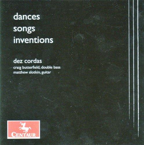 Dances / Songs / Inventions - Dez Cordas - Musik - CENTAUR - 0044747302027 - March 21, 2012