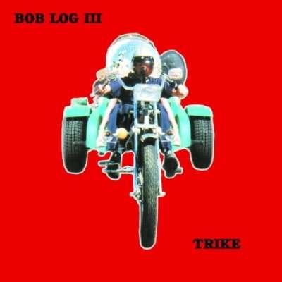 Trike - Bob Log III - Musik - ROCK - 0045778033027 - 22/2-2010