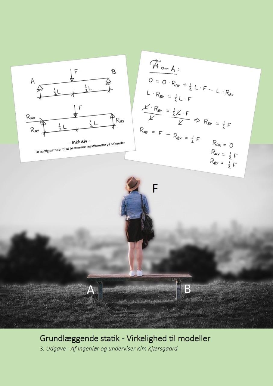 Grundlæggende statik - Virkelighed til modeller - Kim Kjærsgaard - Bøger - atvide - Viden giver indsigt - 9788793738027 - 2/1-2018
