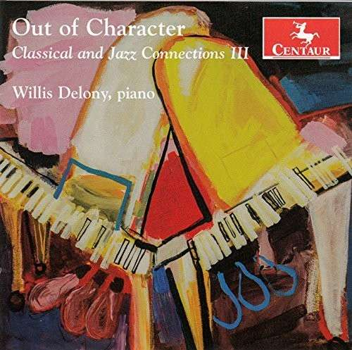 Out of Character-classical & Jazz Connections 3 - Evans / Hooper / Makholm / Willis Delony - Musik - Centaur - 0044747337029 - October 14, 2014