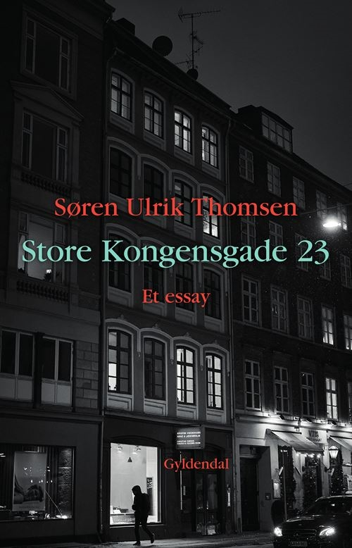 Store Kongensgade 23 - Søren Ulrik Thomsen - Bøger - Gyldendal - 9788702281033 - August 26, 2021